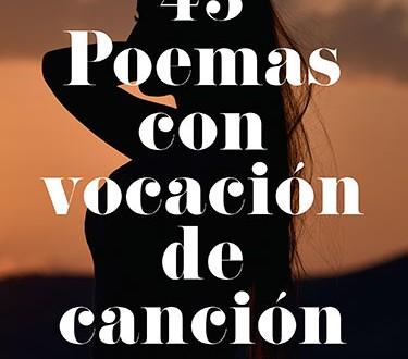 43 Poemas con vocación de canción